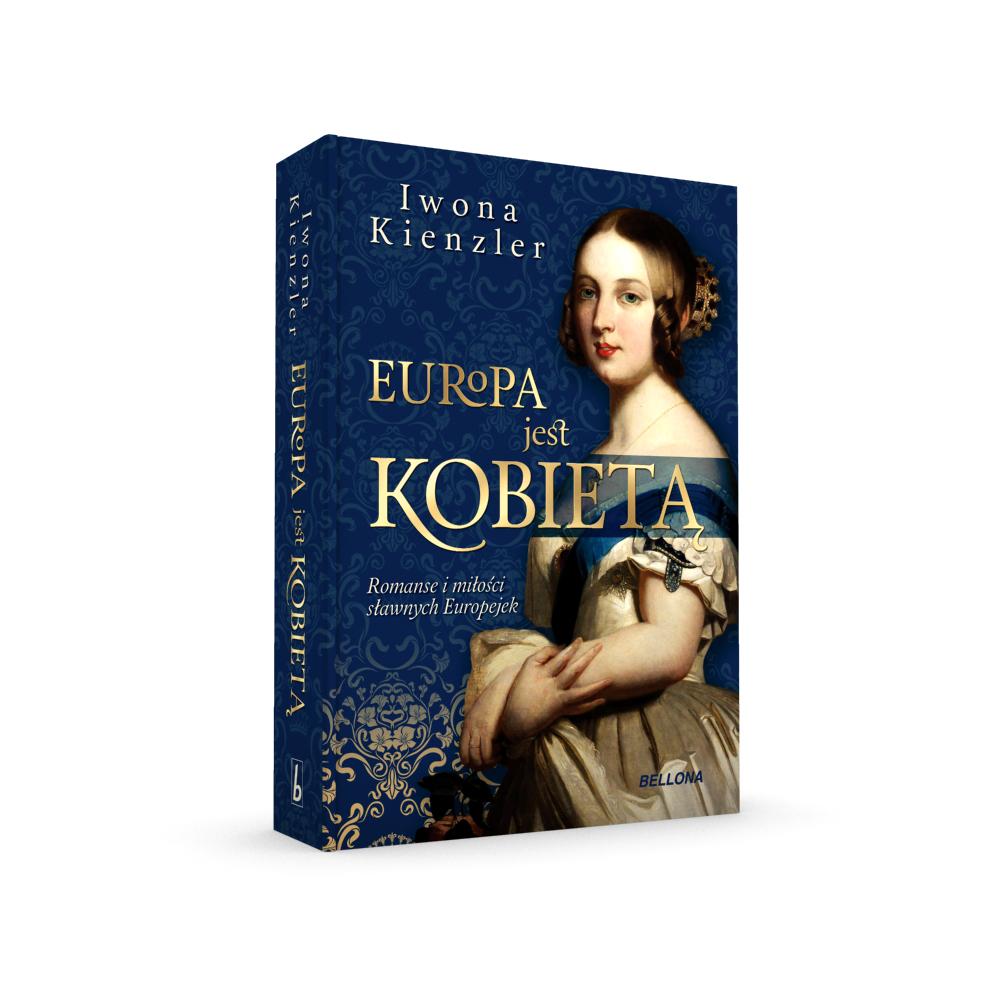Europa jest kobietą. Romanse i miłości sławnych Europejek – Iwona Kienzler